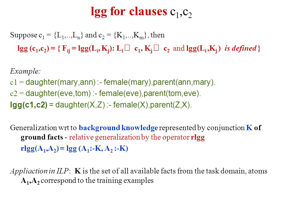 lgg for clauses c1,c2 Suppose c1 = {L1,..,Ln} and c2 = {K1,..,Km}, then.