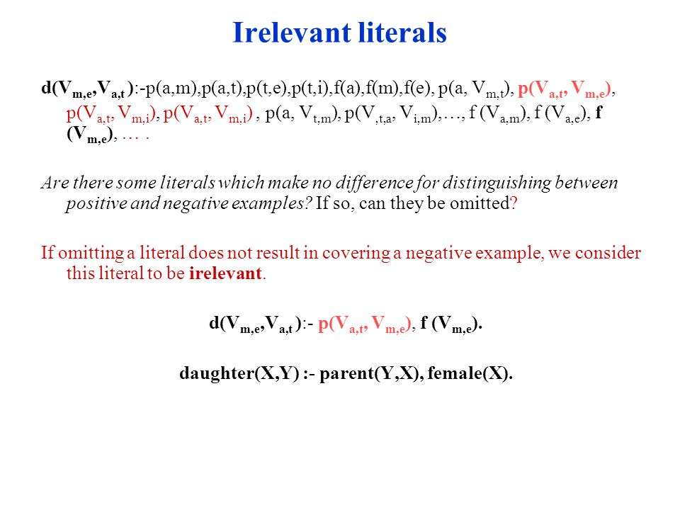 Irelevant literals d(Vm,e,Va,t ):-p(a,m),p(a,t),p(t,e),p(t,i),f(a),f(m),f(e), p(a, Vm,t), p(Va,t, Vm,e),