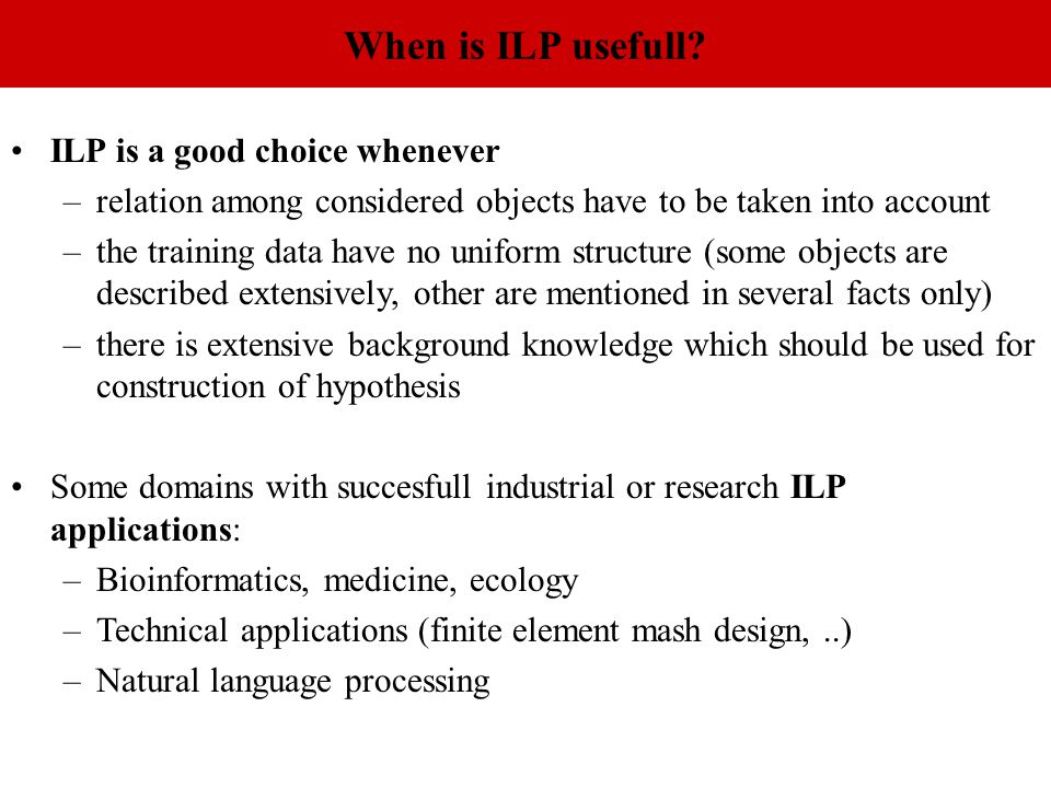 When is ILP usefull ILP is a good choice whenever
