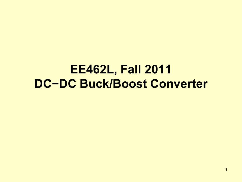 EE462L, Fall 2011 DC−DC Buck/Boost Converter