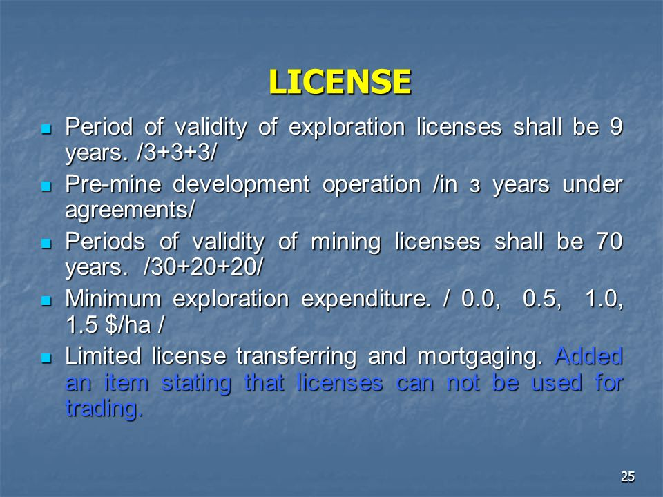 LICENSE Period of validity of exploration licenses shall be 9 years. /3+3+3/ Pre-mine development operation /in з years under agreements/