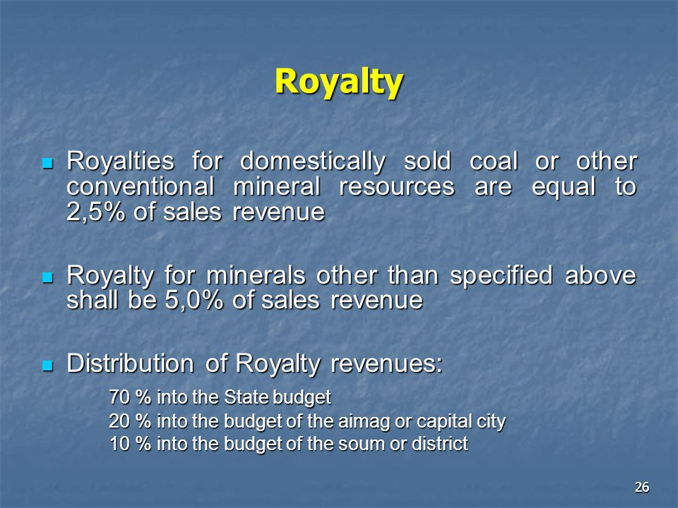 Royalty Royalties for domestically sold coal or other conventional mineral resources are equal to 2,5% of sales revenue.