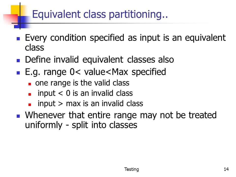 Equivalent class partitioning..
