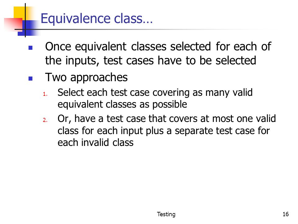 Equivalence class… Once equivalent classes selected for each of the inputs, test cases have to be selected.