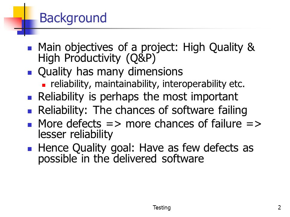 Background Main objectives of a project: High Quality & High Productivity (Q&P) Quality has many dimensions.
