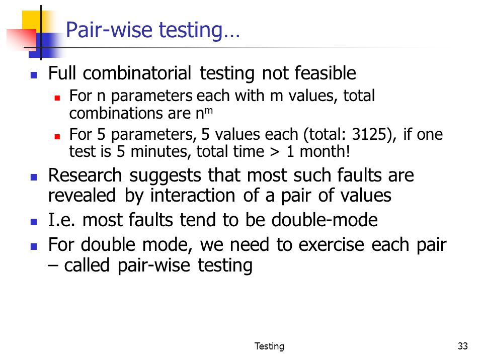 Pair-wise testing… Full combinatorial testing not feasible