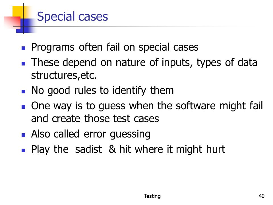 Special cases Programs often fail on special cases