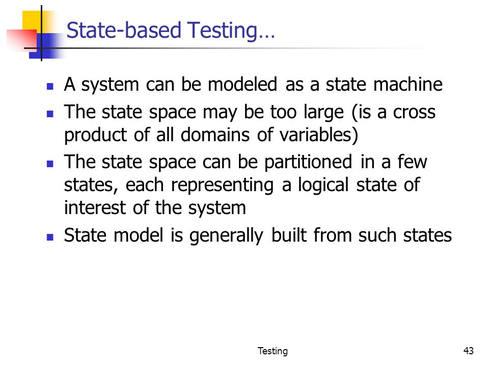 State-based Testing… A system can be modeled as a state machine