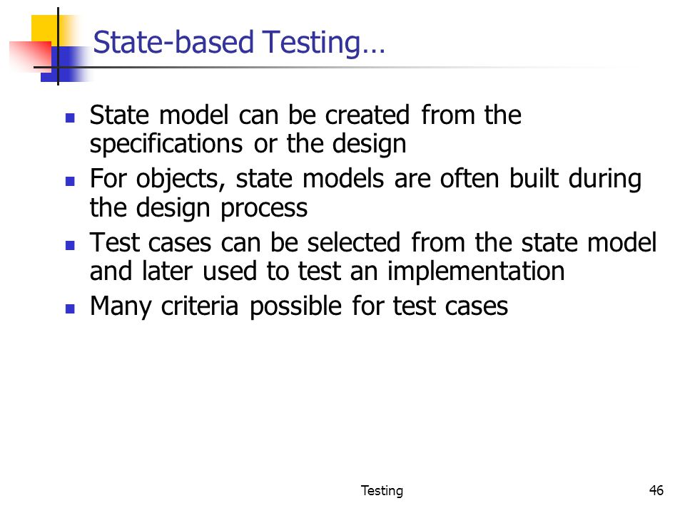State-based Testing… State model can be created from the specifications or the design.