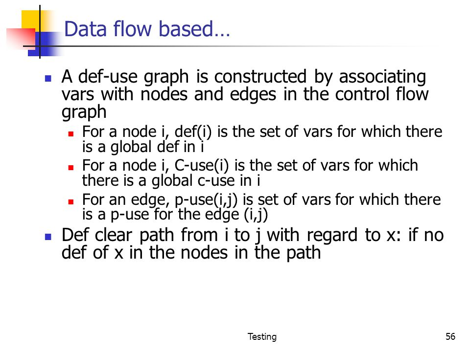 Data flow based… A def-use graph is constructed by associating vars with nodes and edges in the control flow graph.