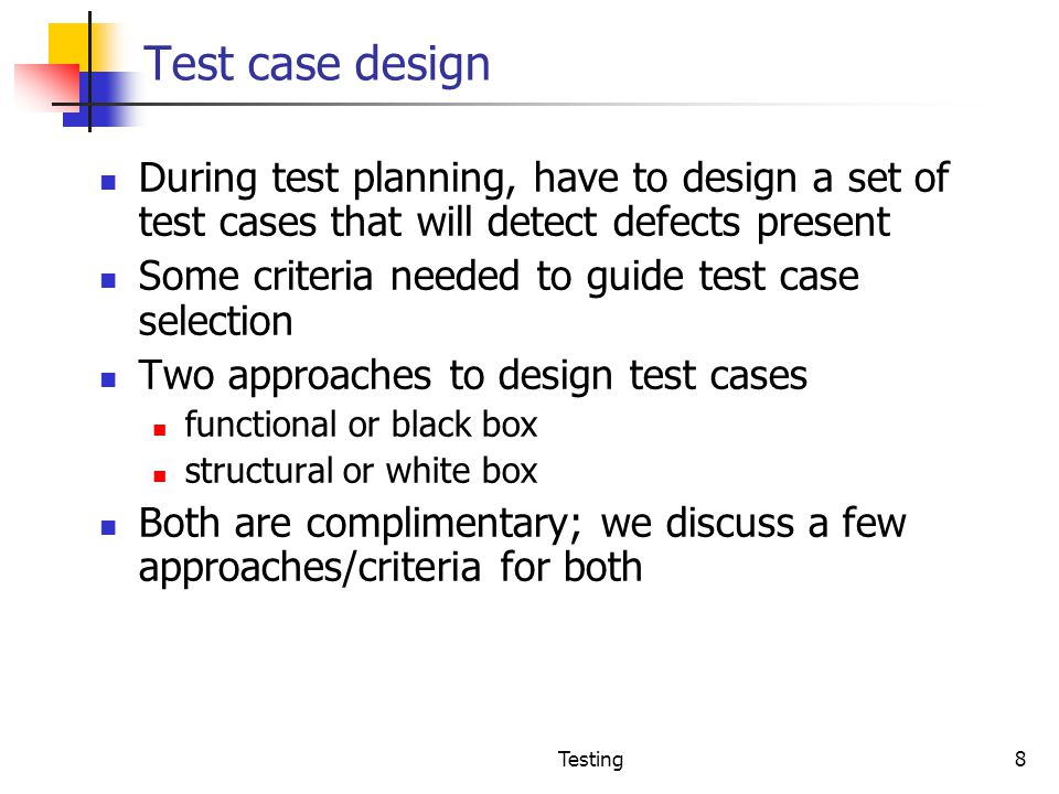 Test case design During test planning, have to design a set of test cases that will detect defects present.