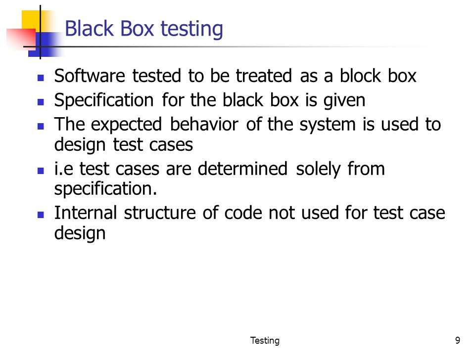 Black Box testing Software tested to be treated as a block box