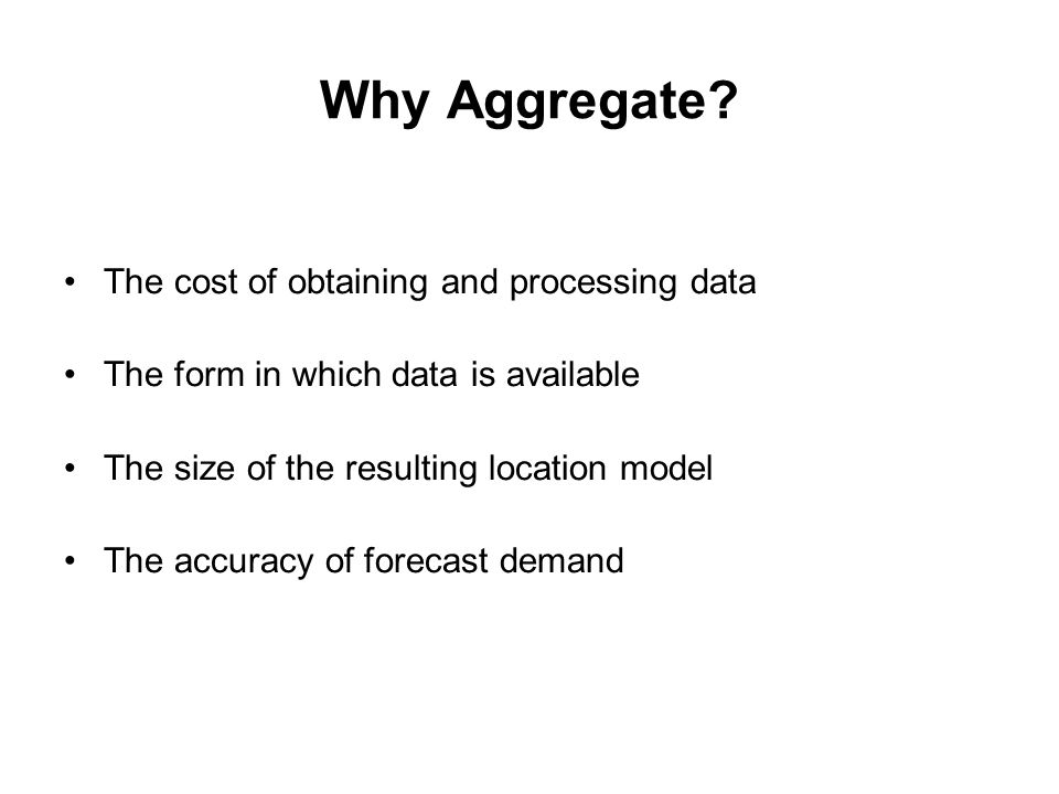 Why Aggregate The cost of obtaining and processing data