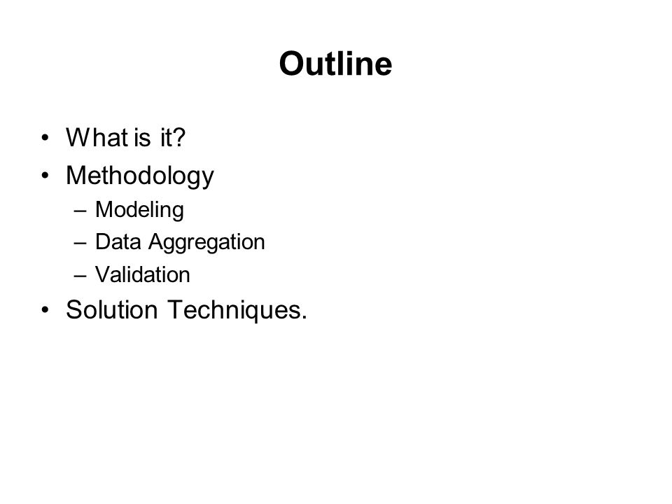 Outline What is it Methodology Solution Techniques. Modeling