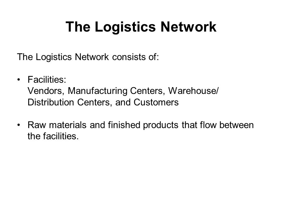 The Logistics Network The Logistics Network consists of: