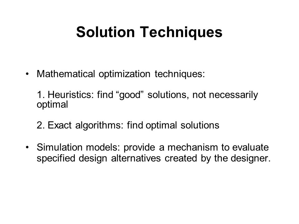 Solution Techniques Mathematical optimization techniques: