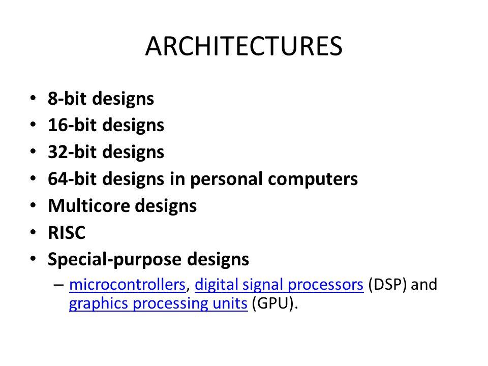 ARCHITECTURES 8-bit designs 16-bit designs 32-bit designs