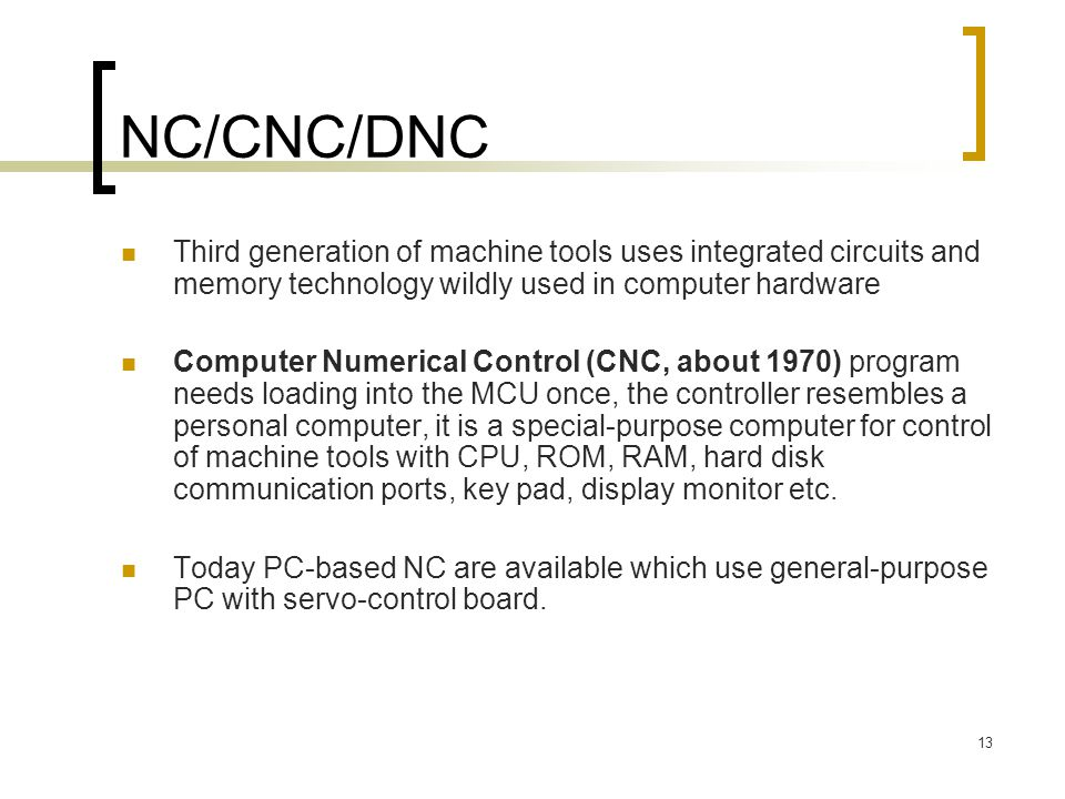 NC/CNC/DNC Third generation of machine tools uses integrated circuits and memory technology wildly used in computer hardware.