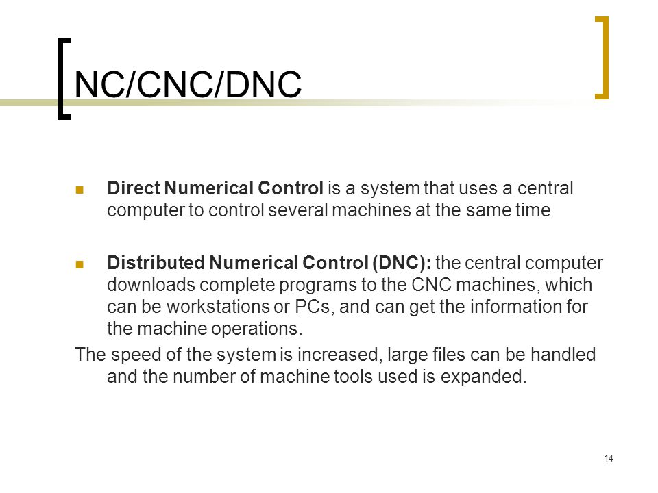 NC/CNC/DNC Direct Numerical Control is a system that uses a central computer to control several machines at the same time.