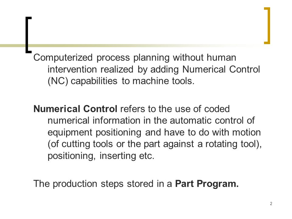 Computerized process planning without human intervention realized by adding Numerical Control (NC) capabilities to machine tools.