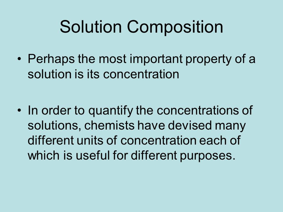 Solution Composition Perhaps the most important property of a solution is its concentration.