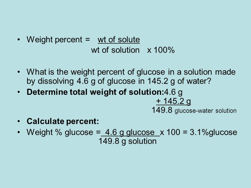 Weight percent = wt of solute wt of solution x 100%