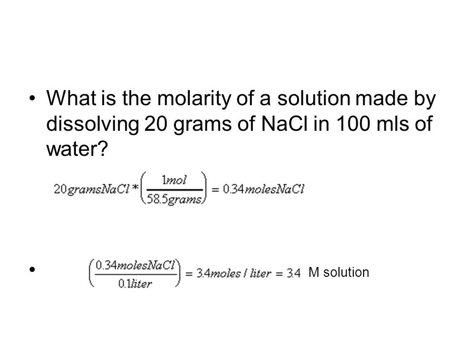 What is the molarity of a solution made by dissolving 20 grams of NaCl in 100 mls of water