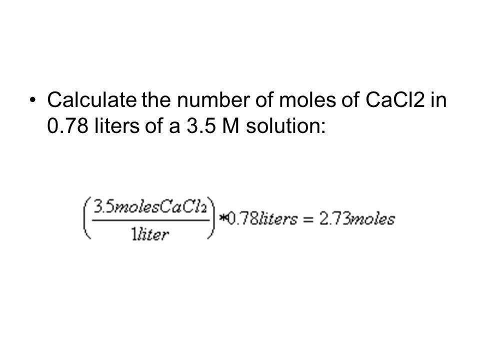 Calculate the number of moles of CaCl2 in 0. 78 liters of a 3