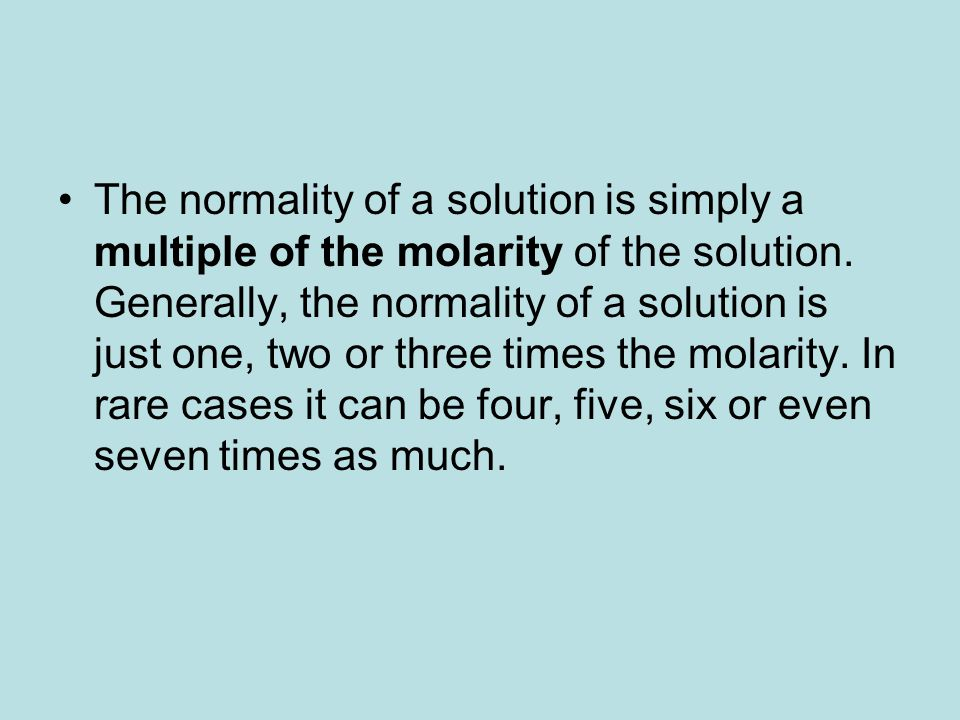 The normality of a solution is simply a multiple of the molarity of the solution.