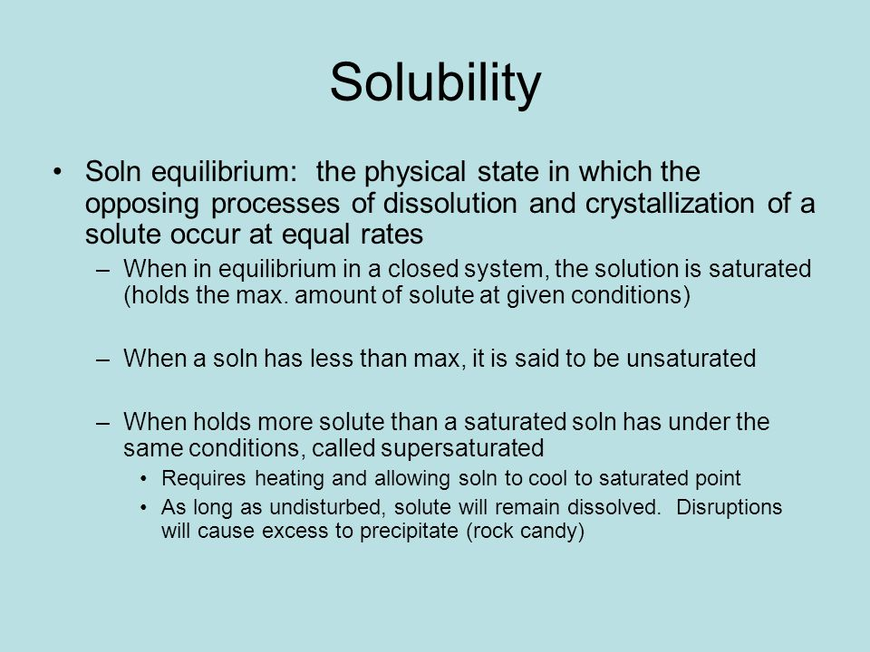 Solubility Soln equilibrium: the physical state in which the opposing processes of dissolution and crystallization of a solute occur at equal rates.
