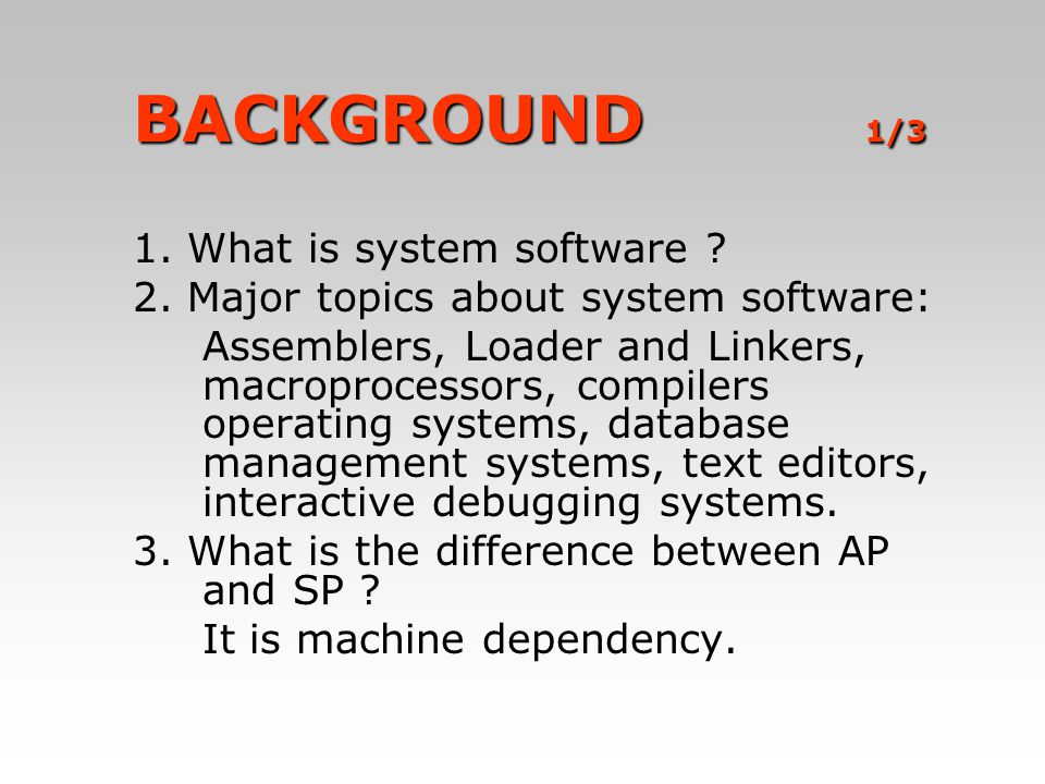 BACKGROUND 1/3 1. What is system software