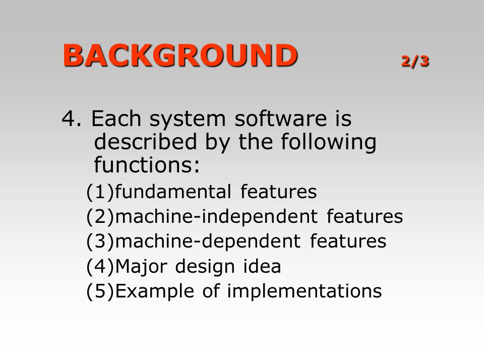 BACKGROUND 2/3 4. Each system software is described by the following functions: fundamental features.