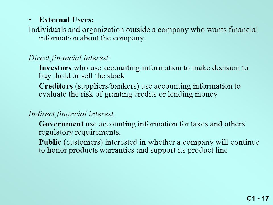 External Users: Individuals and organization outside a company who wants financial information about the company.