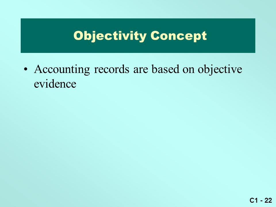 Objectivity Concept Accounting records are based on objective evidence