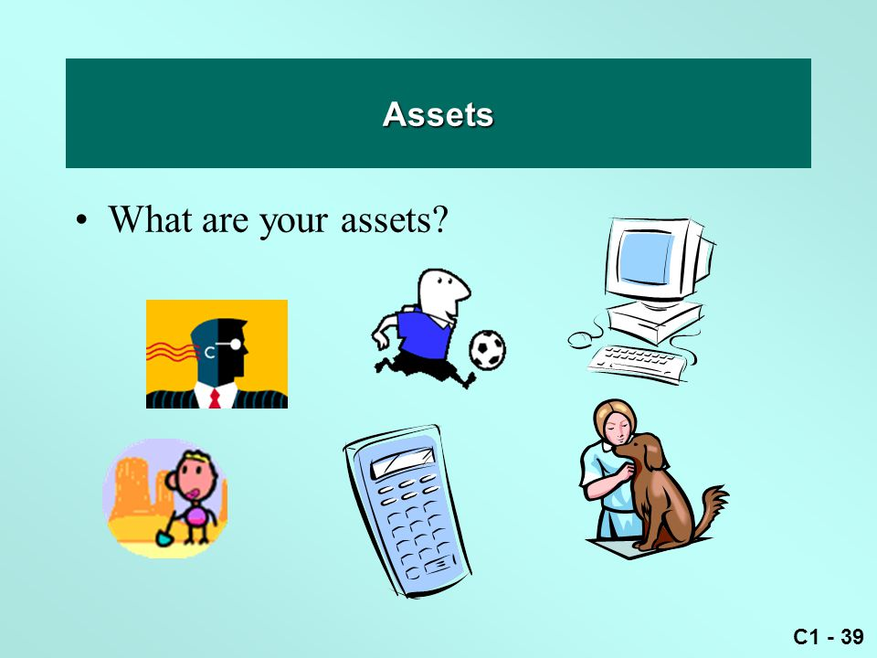 Assets What are your assets