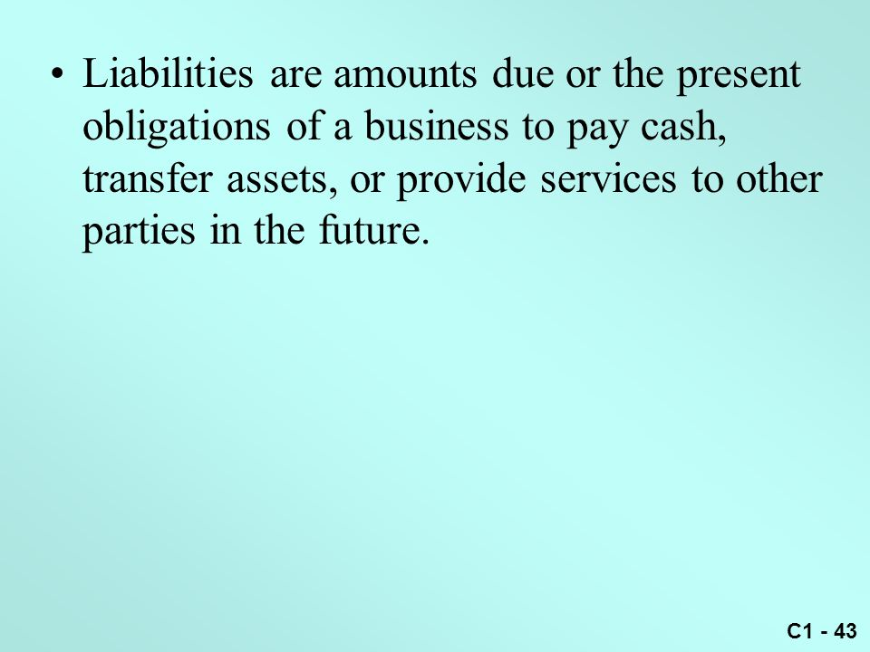 Liabilities are amounts due or the present obligations of a business to pay cash, transfer assets, or provide services to other parties in the future.