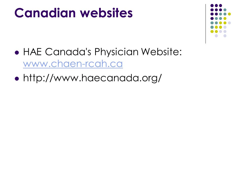 Canadian websites HAE Canada s Physician Website: www.chaen-rcah.ca