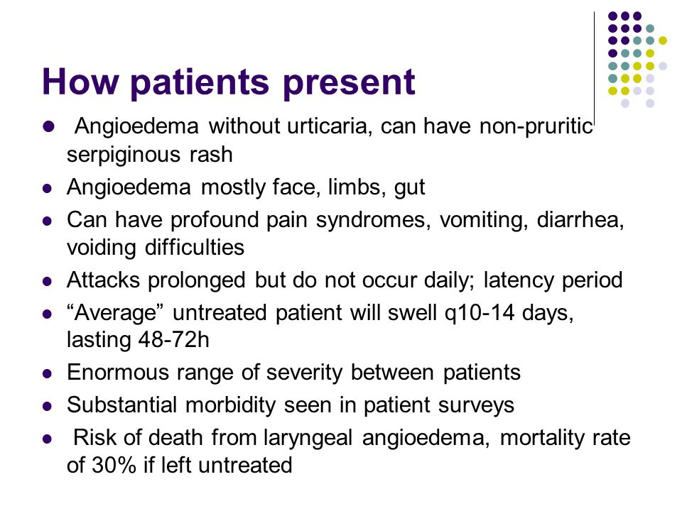 How patients present Angioedema without urticaria, can have non-pruritic serpiginous rash. Angioedema mostly face, limbs, gut.