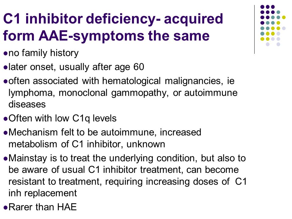 C1 inhibitor deficiency- acquired form AAE-symptoms the same