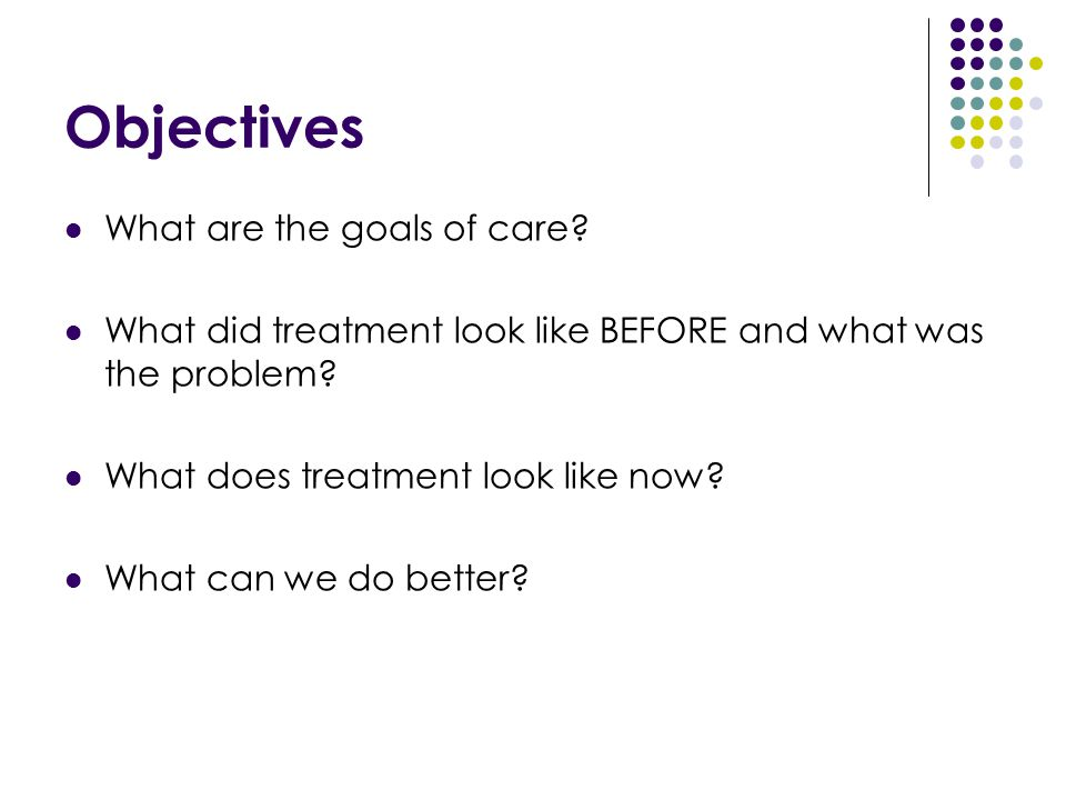 Objectives What are the goals of care