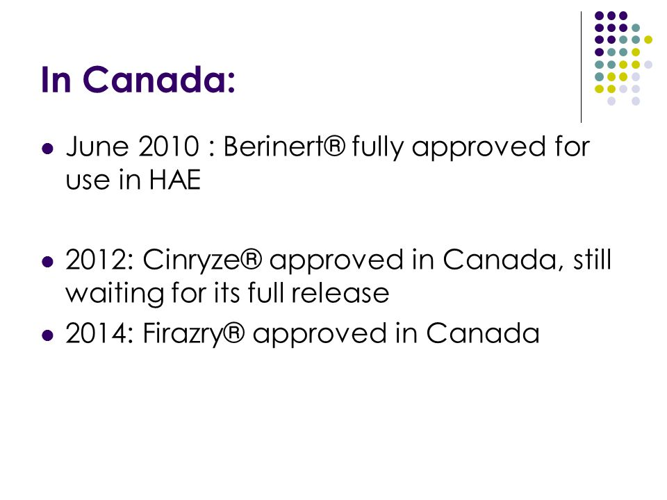 In Canada: June 2010 : Berinert® fully approved for use in HAE