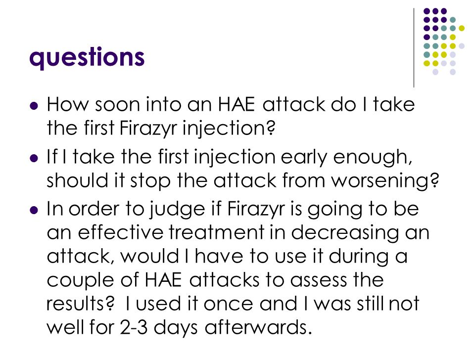 questions How soon into an HAE attack do I take the first Firazyr injection