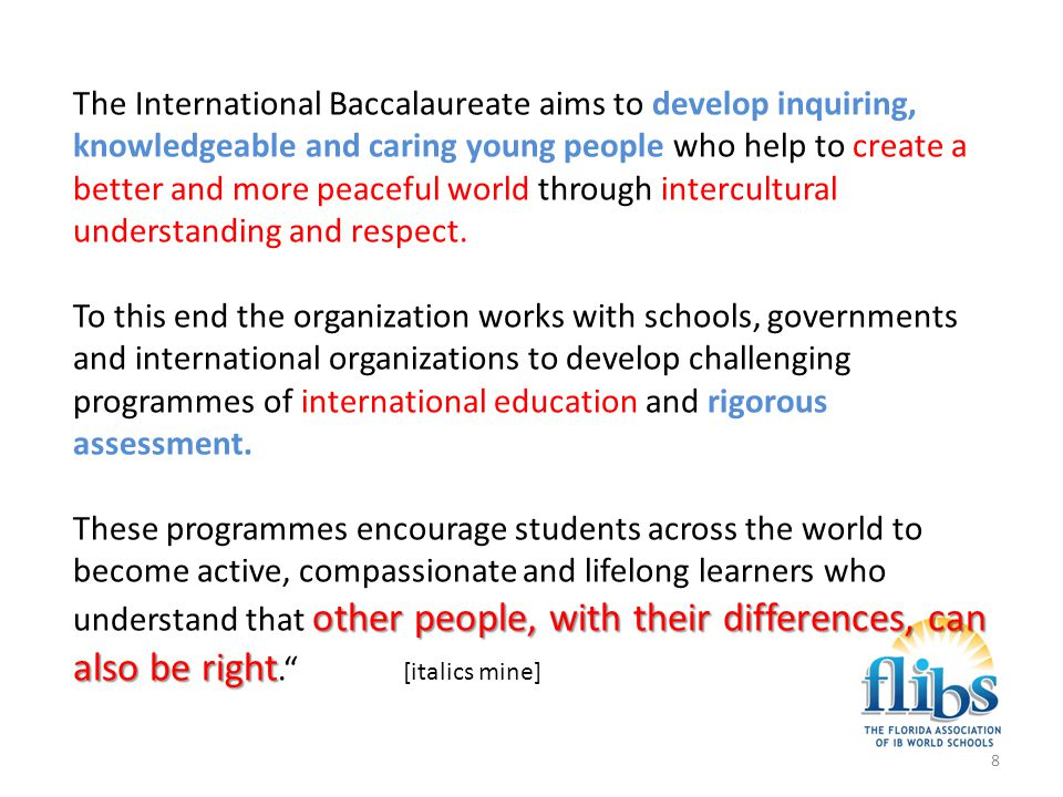 The International Baccalaureate aims to develop inquiring, knowledgeable and caring young people who help to create a better and more peaceful world through intercultural understanding and respect.