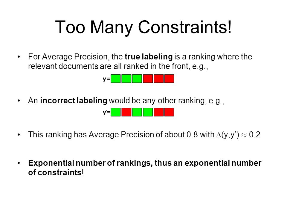 Too Many Constraints!For Average Precision, the true labeling is a ranking where the relevant documents are all ranked in the front, e.g.,