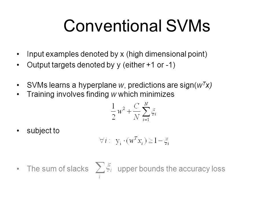 Conventional SVMs Input examples denoted by x (high dimensional point)