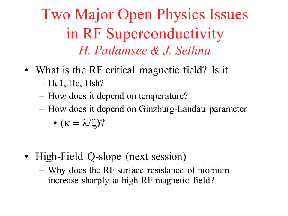 Two Major Open Physics Issues in RF Superconductivity H. Padamsee & J