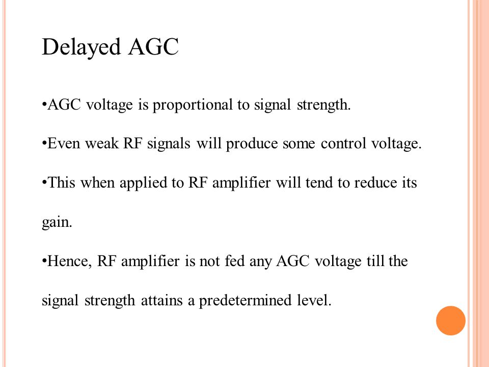 Delayed AGC AGC voltage is proportional to signal strength.