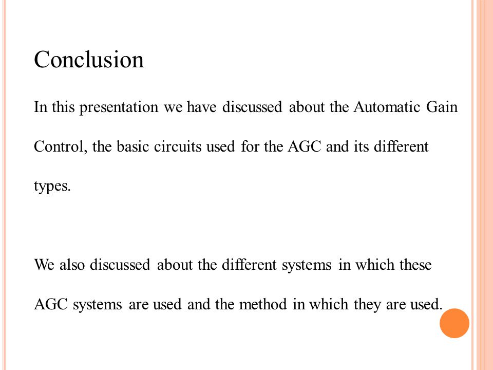 Conclusion In this presentation we have discussed about the Automatic Gain Control, the basic circuits used for the AGC and its different types.
