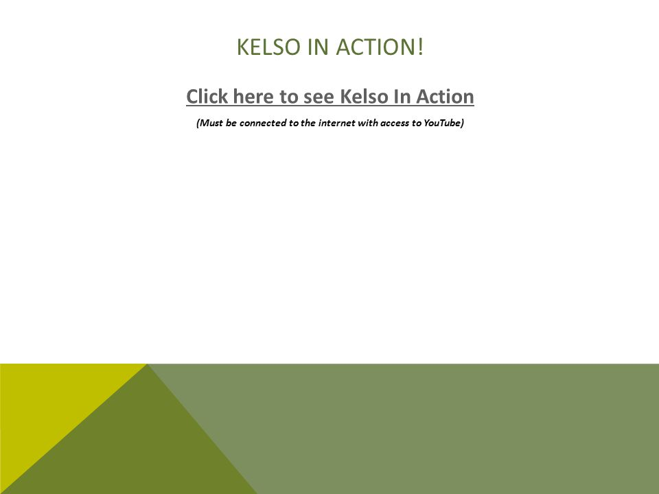 Kelso in Action! Click here to see Kelso In Action