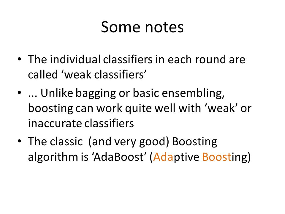 Some notes The individual classifiers in each round are called 'weak classifiers'